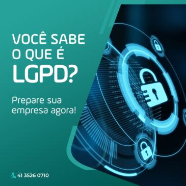 Você sabe o que é LGPD? Prepare sua empresa agora!