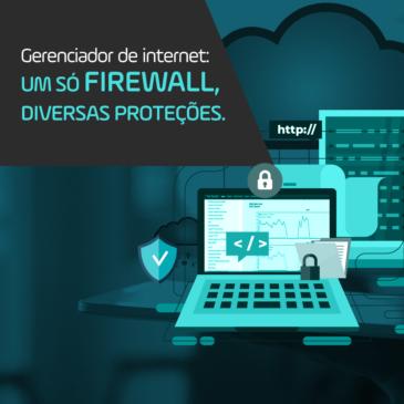 Gerenciador de internet: um só Firewall, diversas proteções.